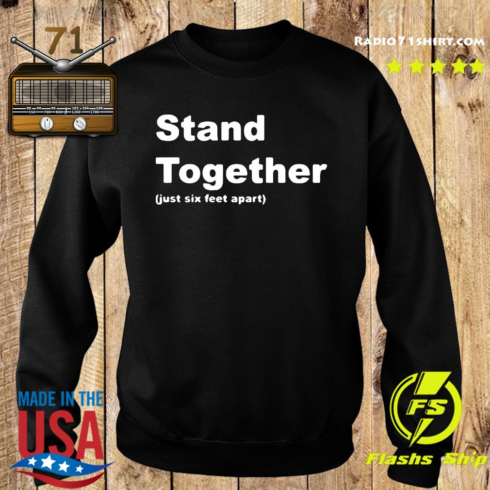 Stand Together Just Sex Feet Apart Shirt Sweater