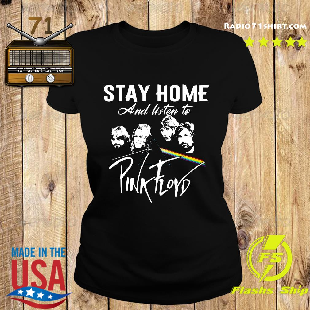 Stay Home And Listen To Pink Floyd Shirt Ladies tee