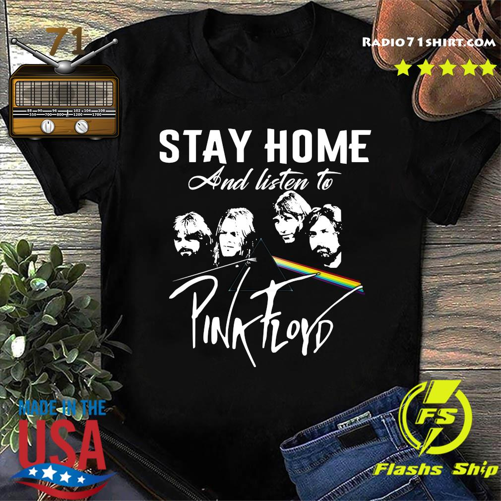 Stay Home And Listen To Pink Floyd Shirt