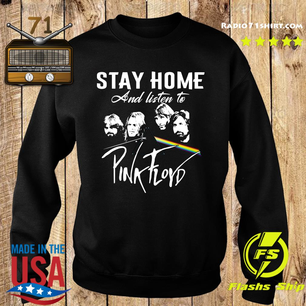 Stay Home And Listen To Pink Floyd Shirt Sweater