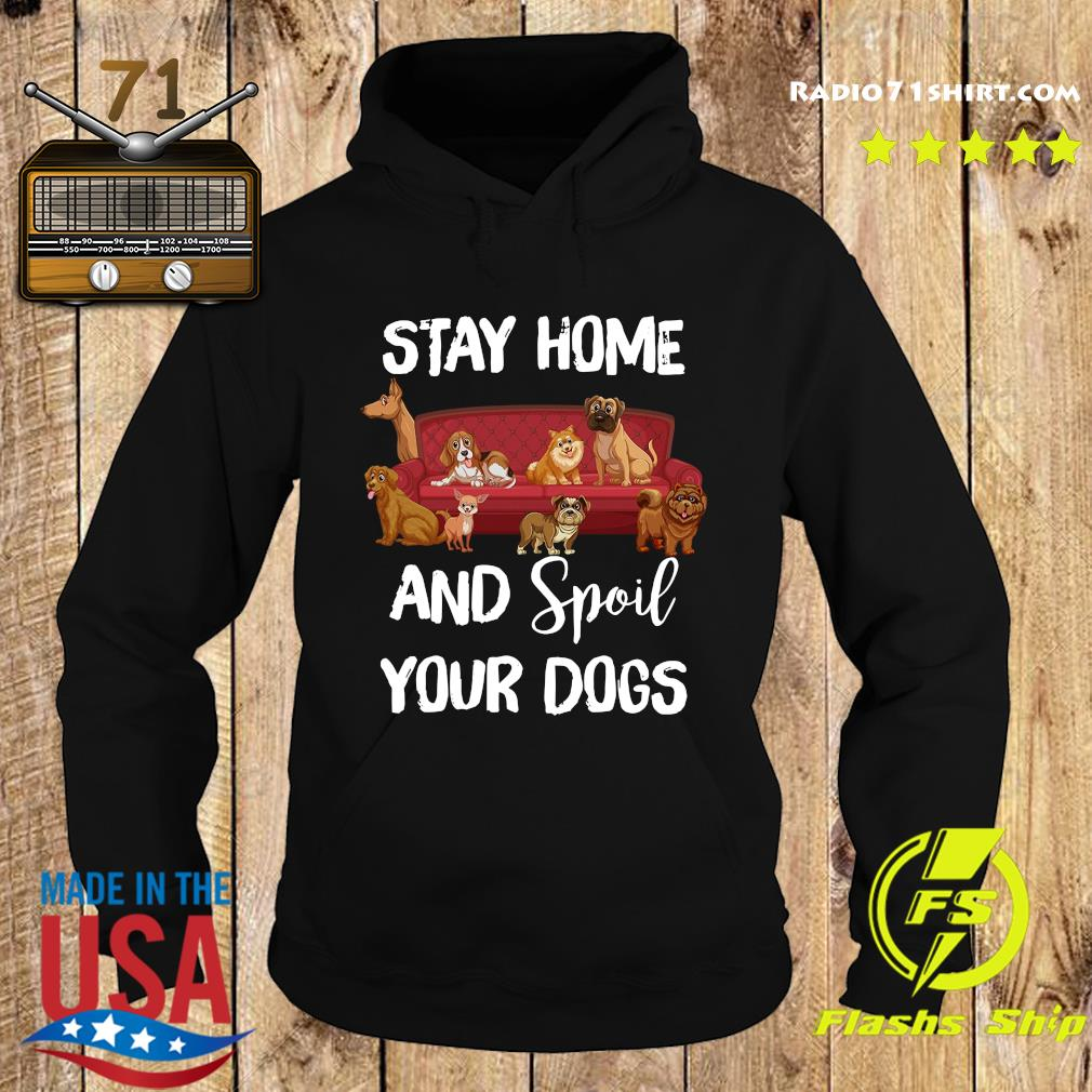 Stay Home And Spoil Your Dogs Shirt Hoodie