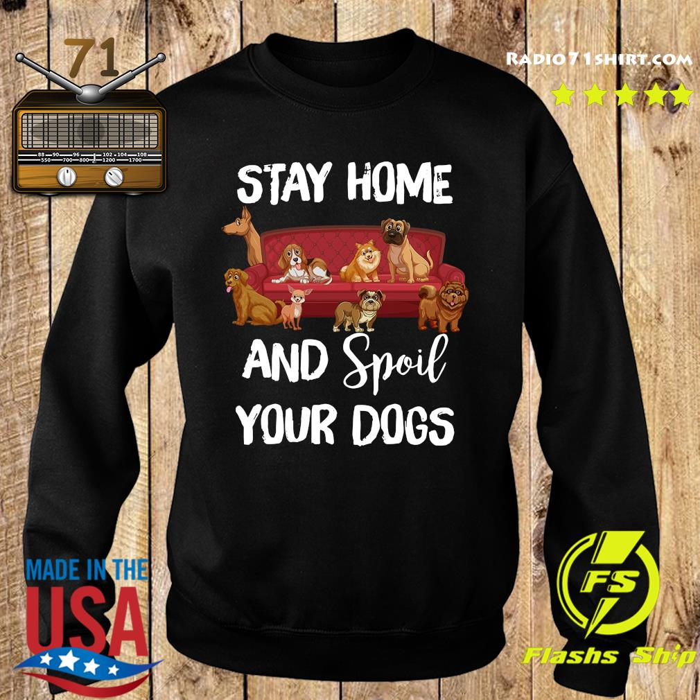 Stay Home And Spoil Your Dogs Shirt Sweater