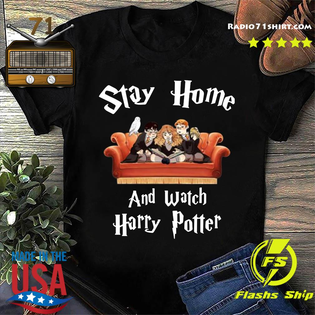 Stay Home And Watch Harry Potter Shirt
