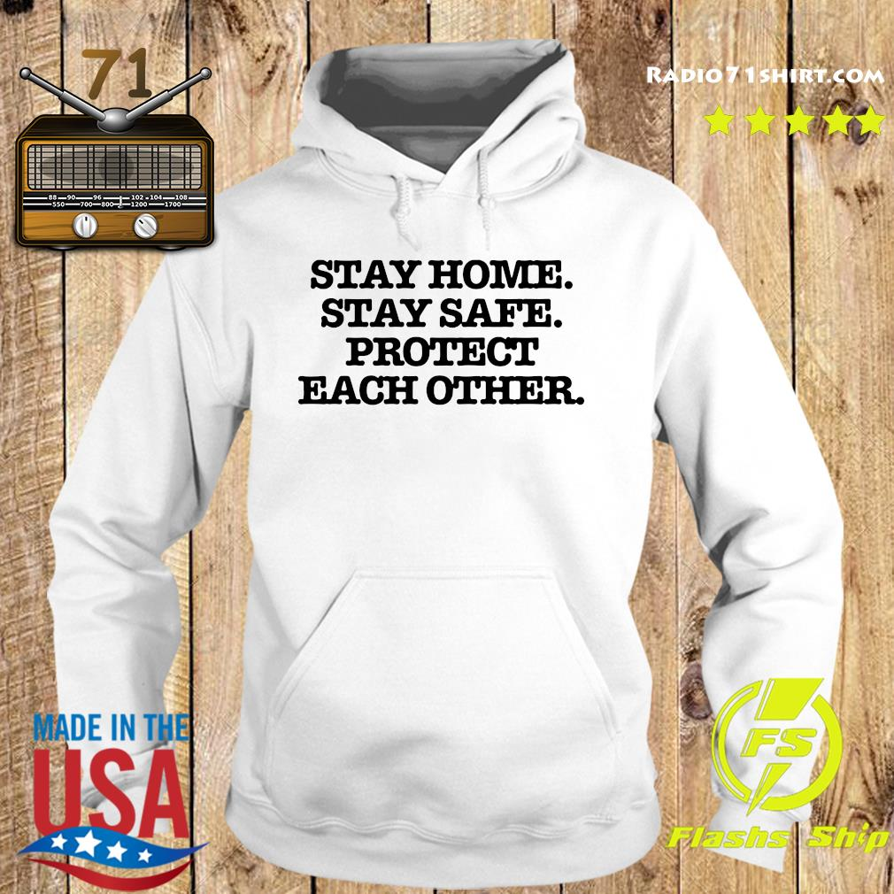 Stay Home Stay Safe Protect Each Other Shirt Hoodie