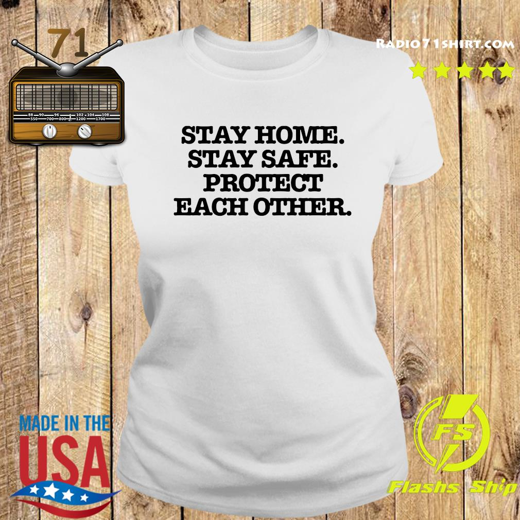 Stay Home Stay Safe Protect Each Other Shirt Ladies tee
