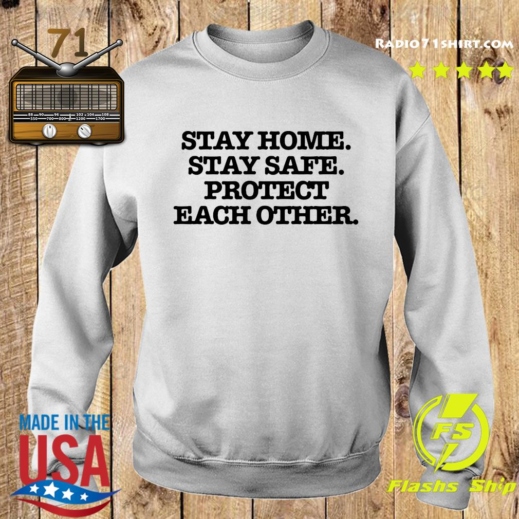 Stay Home Stay Safe Protect Each Other Shirt Sweater