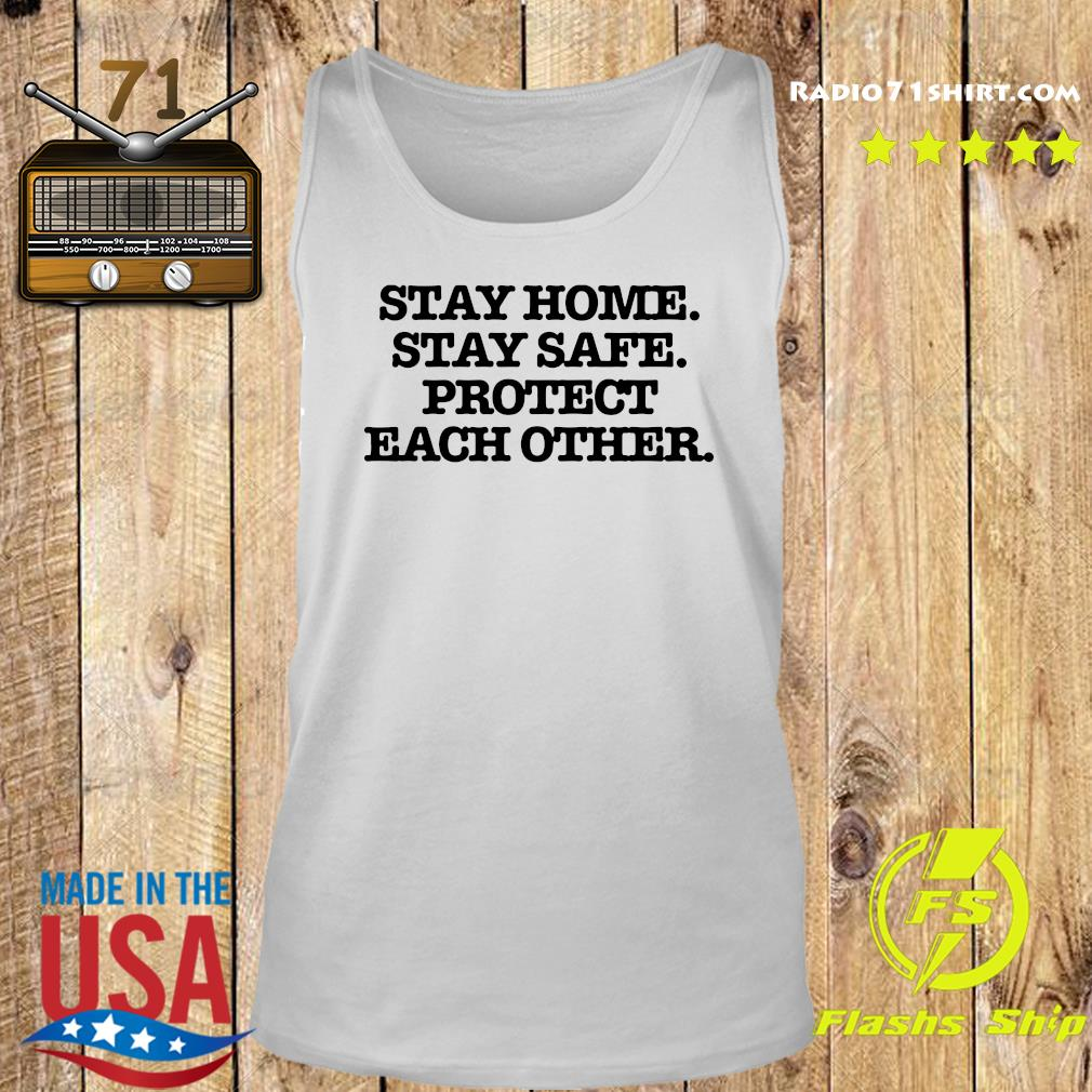 Stay Home Stay Safe Protect Each Other Shirt Tank top
