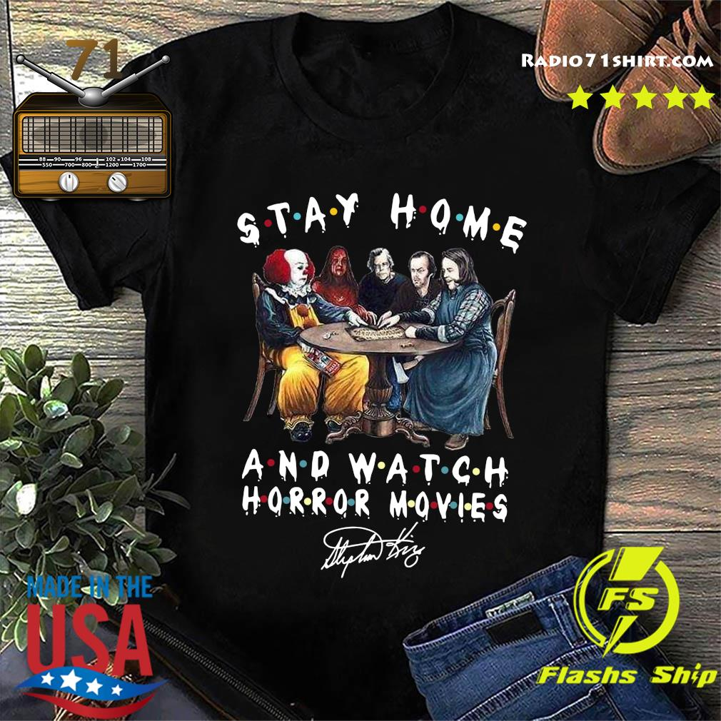 Stephen King Is Still Underrated Stay Home And Watch Horror Movies Signatures Shirt