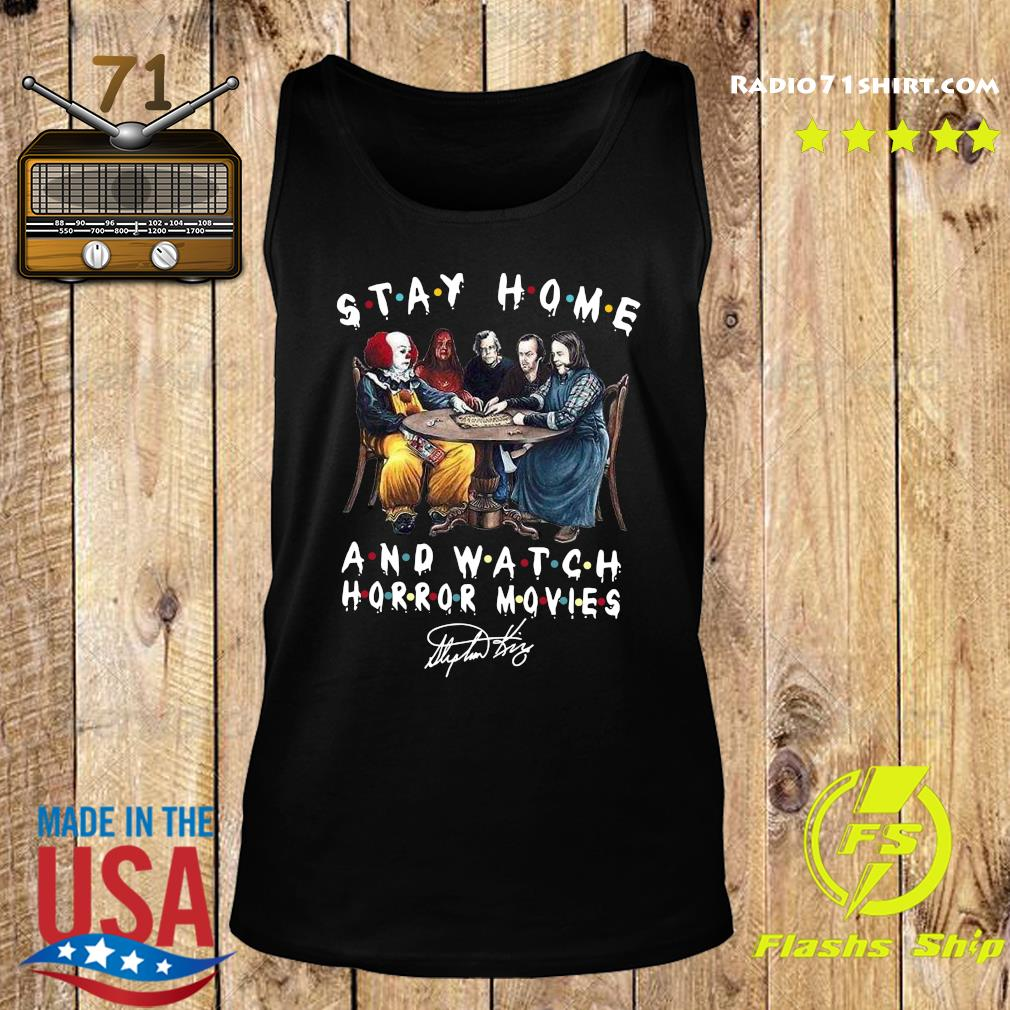 Stephen King Is Still Underrated Stay Home And Watch Horror Movies Signatures Shirt Tank top