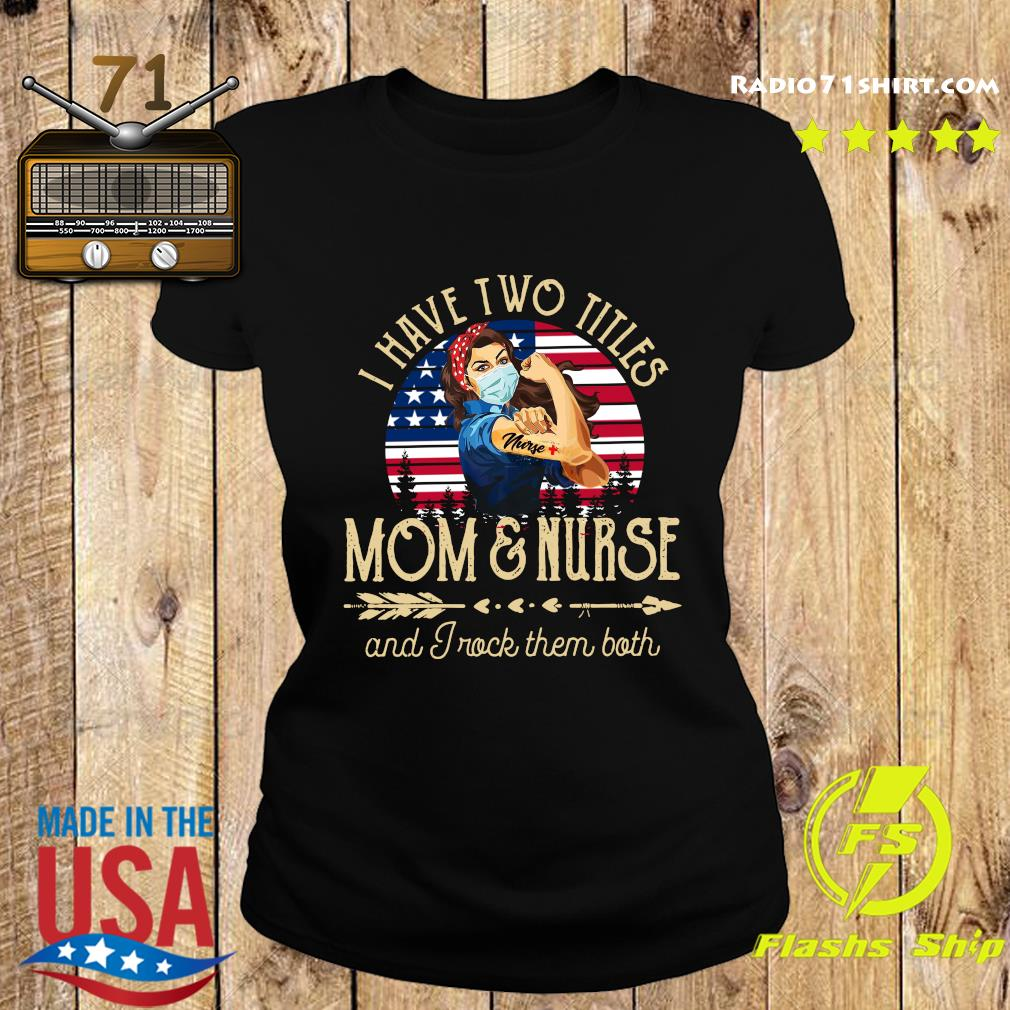 Strong Woman I Have Two Titles Mom And Nurse And I Rock Them Both Shirt Ladies tee