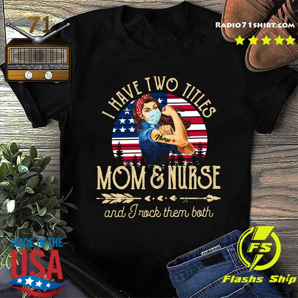 Strong Woman I Have Two Titles Mom And Nurse And I Rock Them Both Shirt