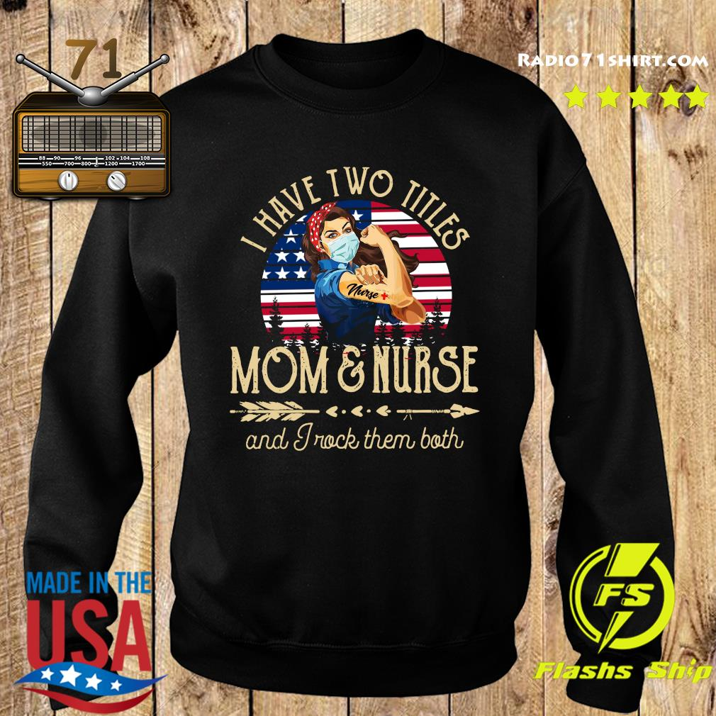 Strong Woman I Have Two Titles Mom And Nurse And I Rock Them Both Shirt Sweater