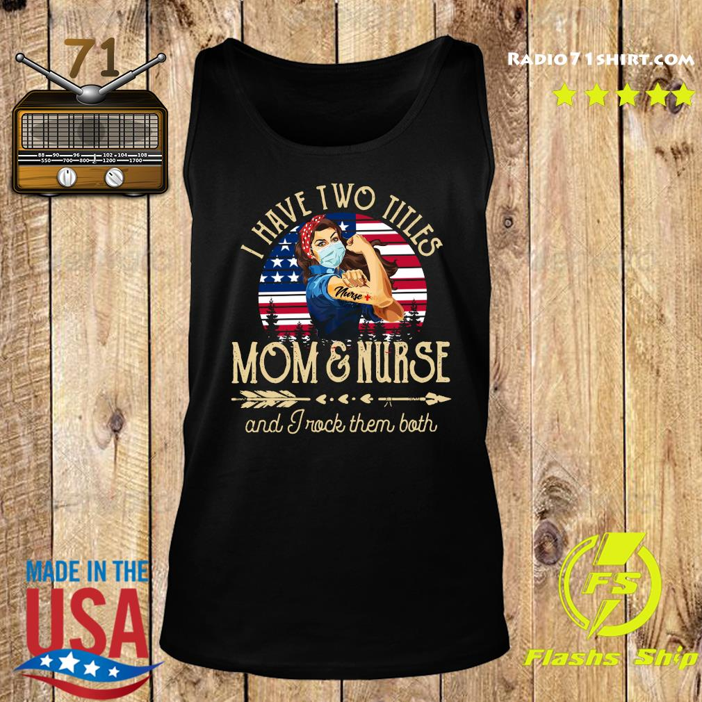 Strong Woman I Have Two Titles Mom And Nurse And I Rock Them Both Shirt Tank top