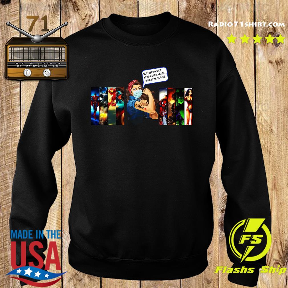 Strong Woman Not Every Superhero Wears A Cape Some Wear Scrubs Shirt Sweater