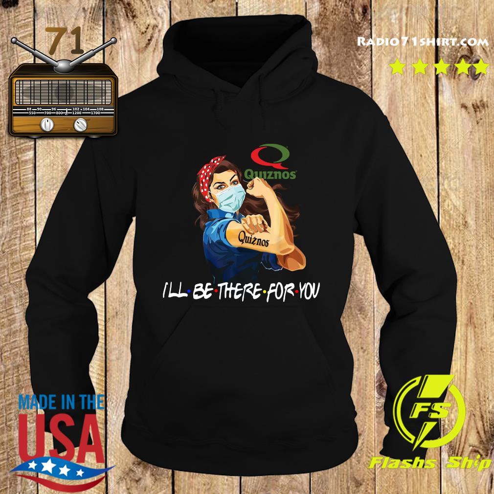 Strong Woman Tattoo Quiznos I'll Be There For You Shirt Hoodie