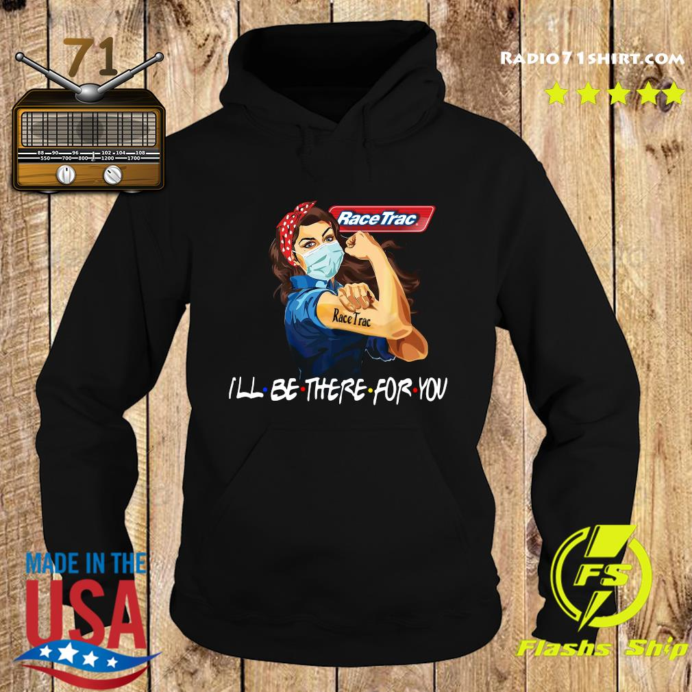 Strong Woman Tattoo Race Trac I'll Be There For You Shirt Hoodie