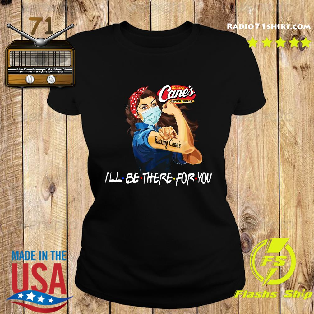Strong Woman Tattoo Raising Cane's I'll Be There For You Shirt Ladies tee