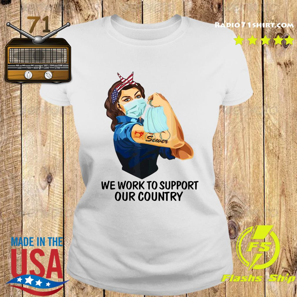 Strong Woman Tattoo Sewer We Work To Support Out Country Shirt Ladies tee