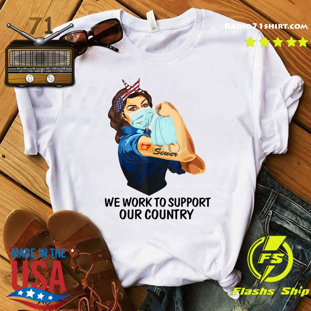 Strong Woman Tattoo Sewer We Work To Support Out Country Shirt