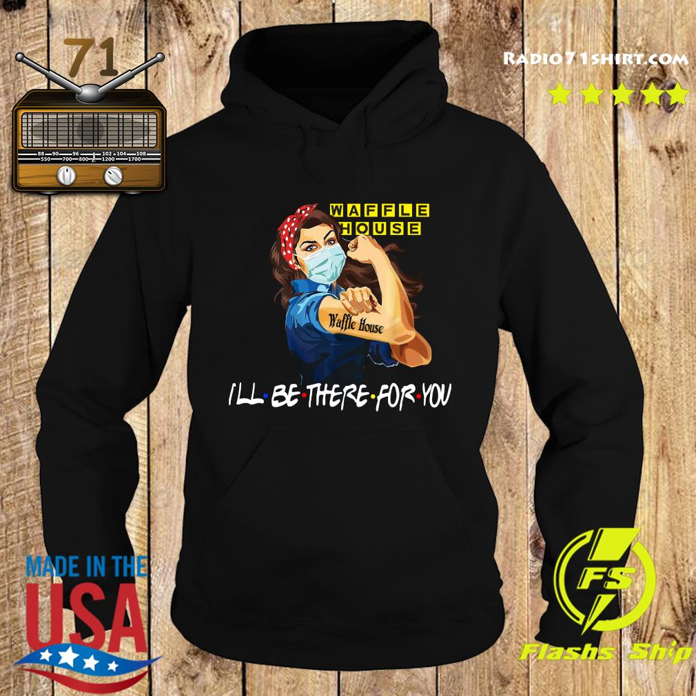 Strong Woman Tattoo Waffle House I'll Be There For You Shirt Hoodie