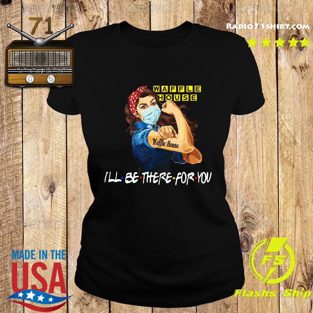 Strong Woman Tattoo Waffle House I'll Be There For You Shirt Ladies tee
