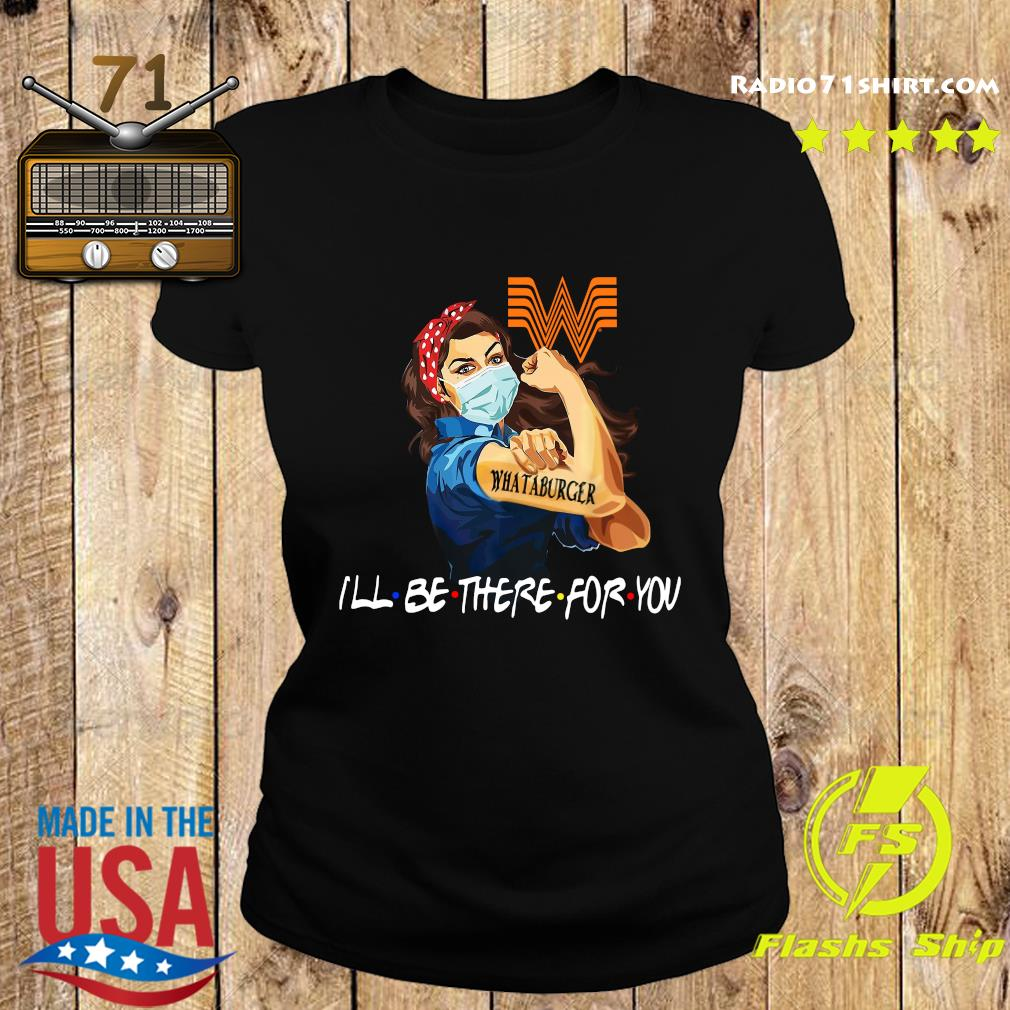 Strong Woman Tattoo Whataburger I'll Be There For You Shirt Ladies tee