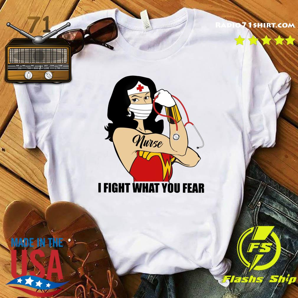 Strong Wonder woman nurse I Fight what you fear shirt