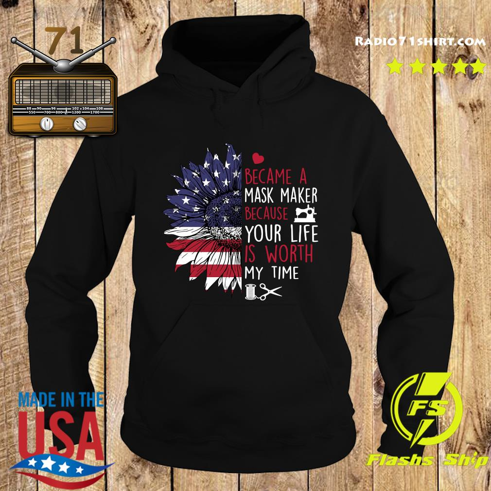 Sunflower American I Became A Mask Maker Because Your Life Is Worth My Time Shirt Hoodie