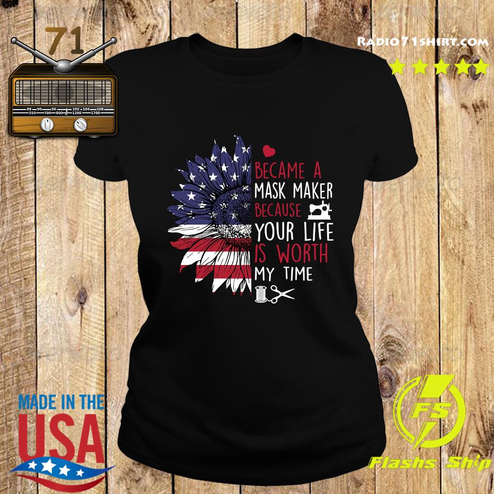 Sunflower American I Became A Mask Maker Because Your Life Is Worth My Time Shirt Ladies tee