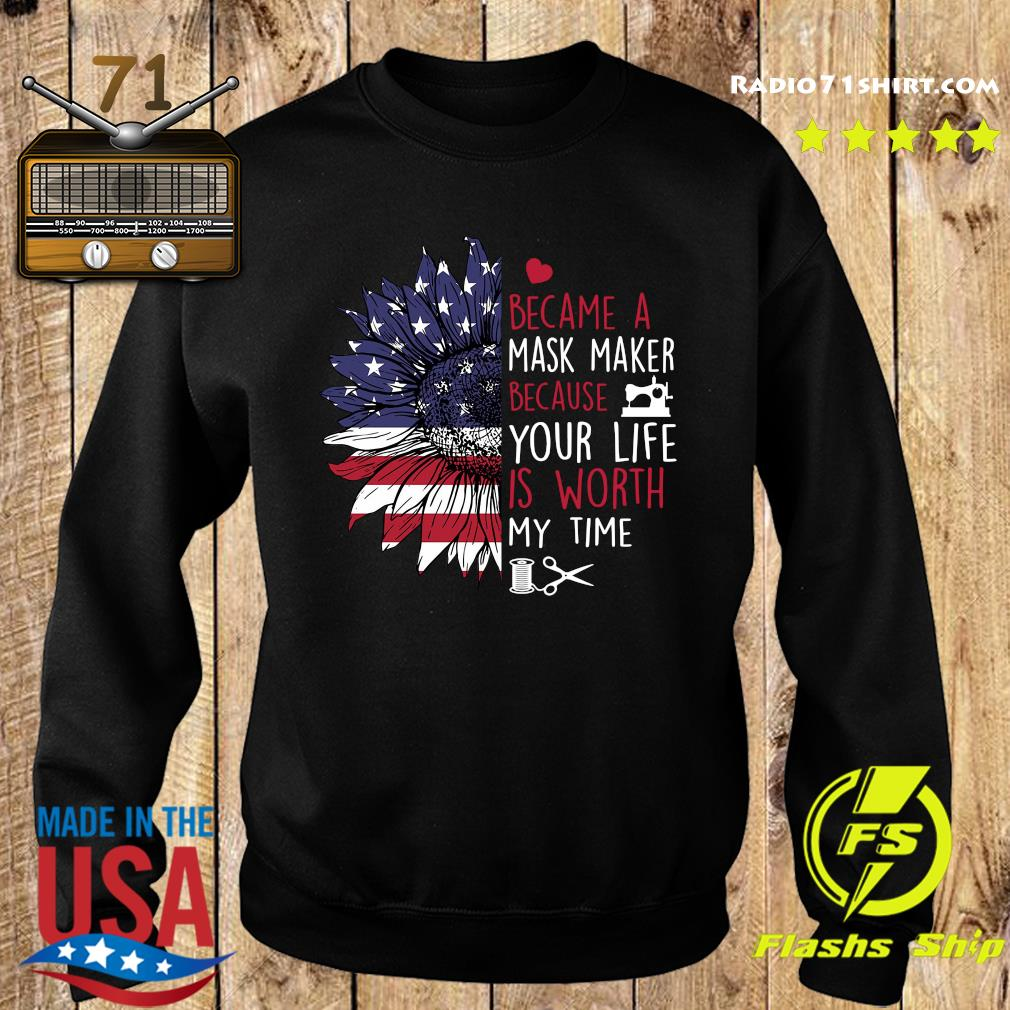 Sunflower American I Became A Mask Maker Because Your Life Is Worth My Time Shirt Sweater