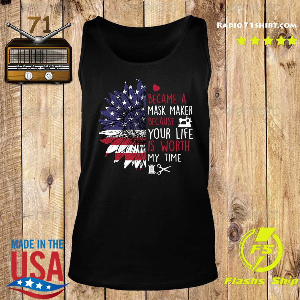 Sunflower American I Became A Mask Maker Because Your Life Is Worth My Time Shirt Tank top