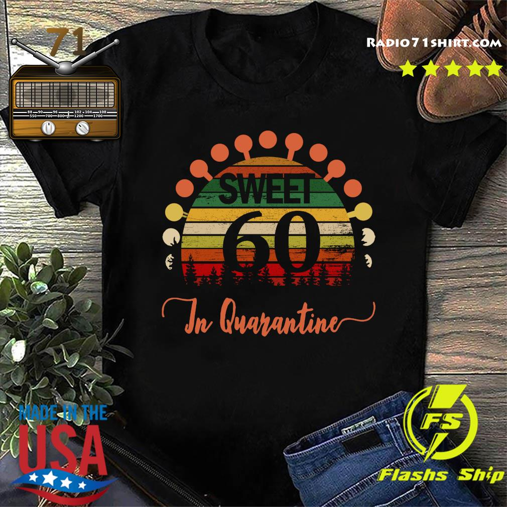 Sweet 60 Birthday In Quarantine 60th Birthday Social Distancing Bday Top 2020 Great Birthday Shirt