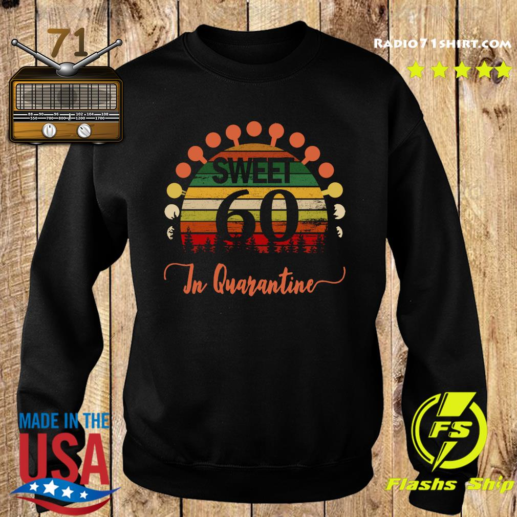 Sweet 60 Birthday In Quarantine 60th Birthday Social Distancing Bday Top 2020 Great Birthday Shirt Sweater