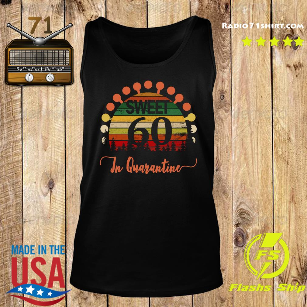 Sweet 60 Birthday In Quarantine 60th Birthday Social Distancing Bday Top 2020 Great Birthday Shirt Tank top