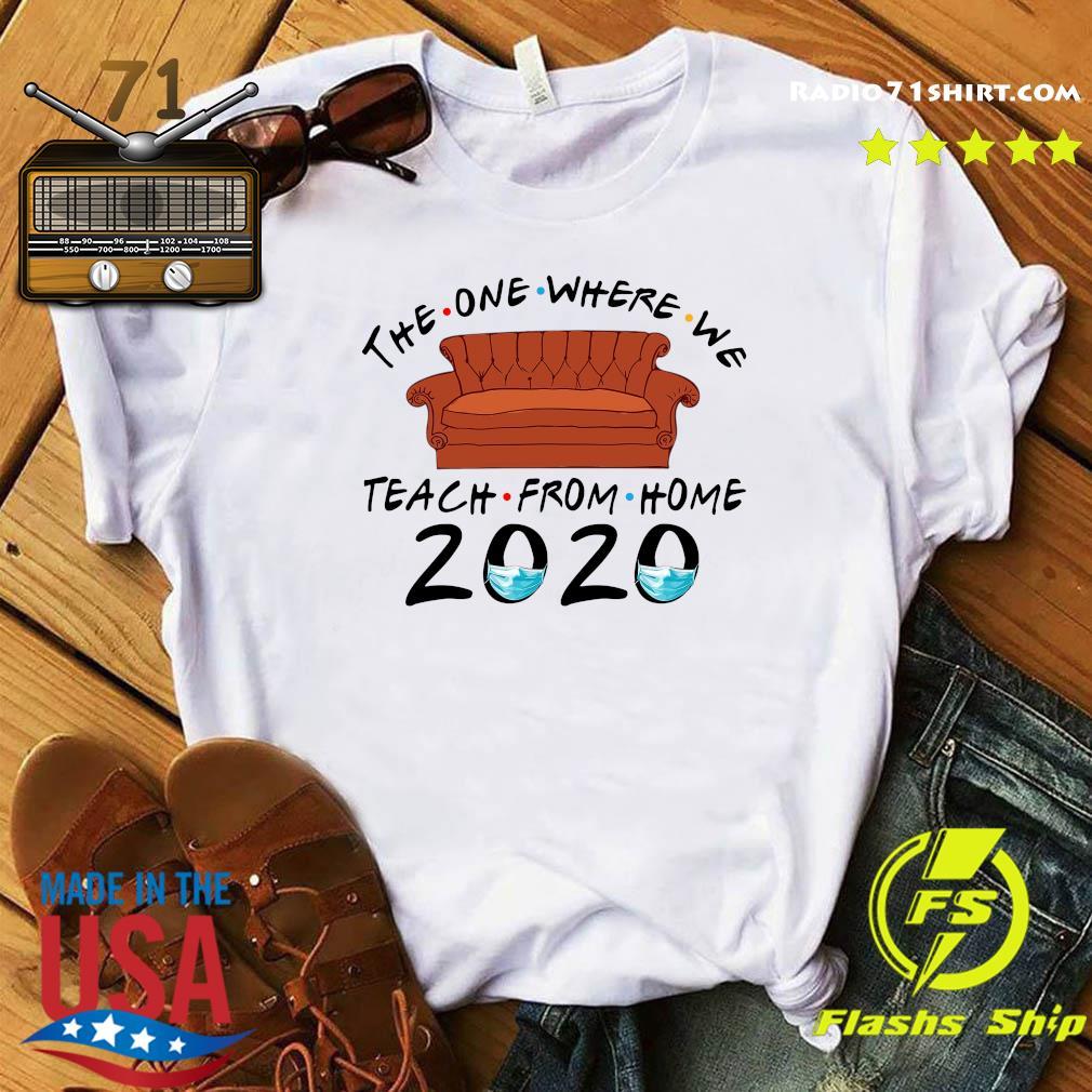 Teacher The One Where We Teach From Home Shirt