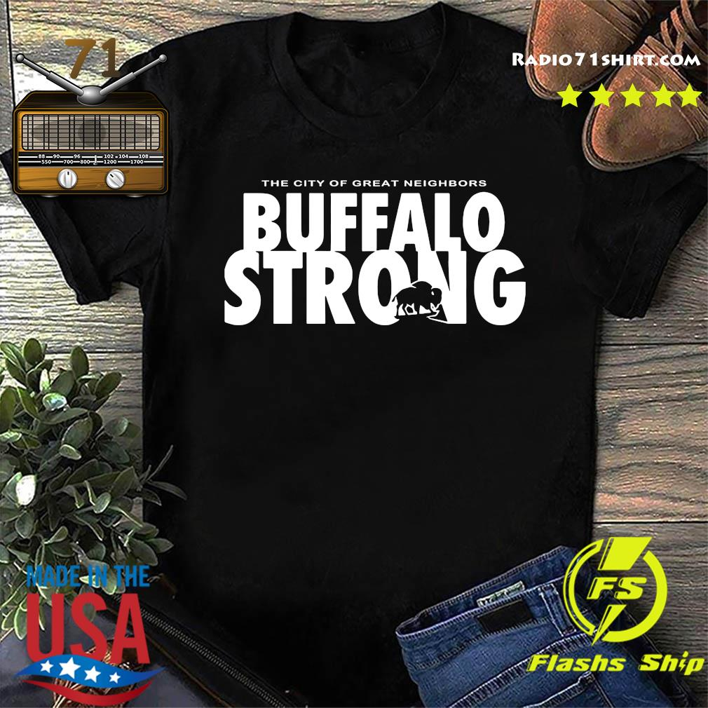 The City Of Great Neighbors Buffalo Strong Shirt