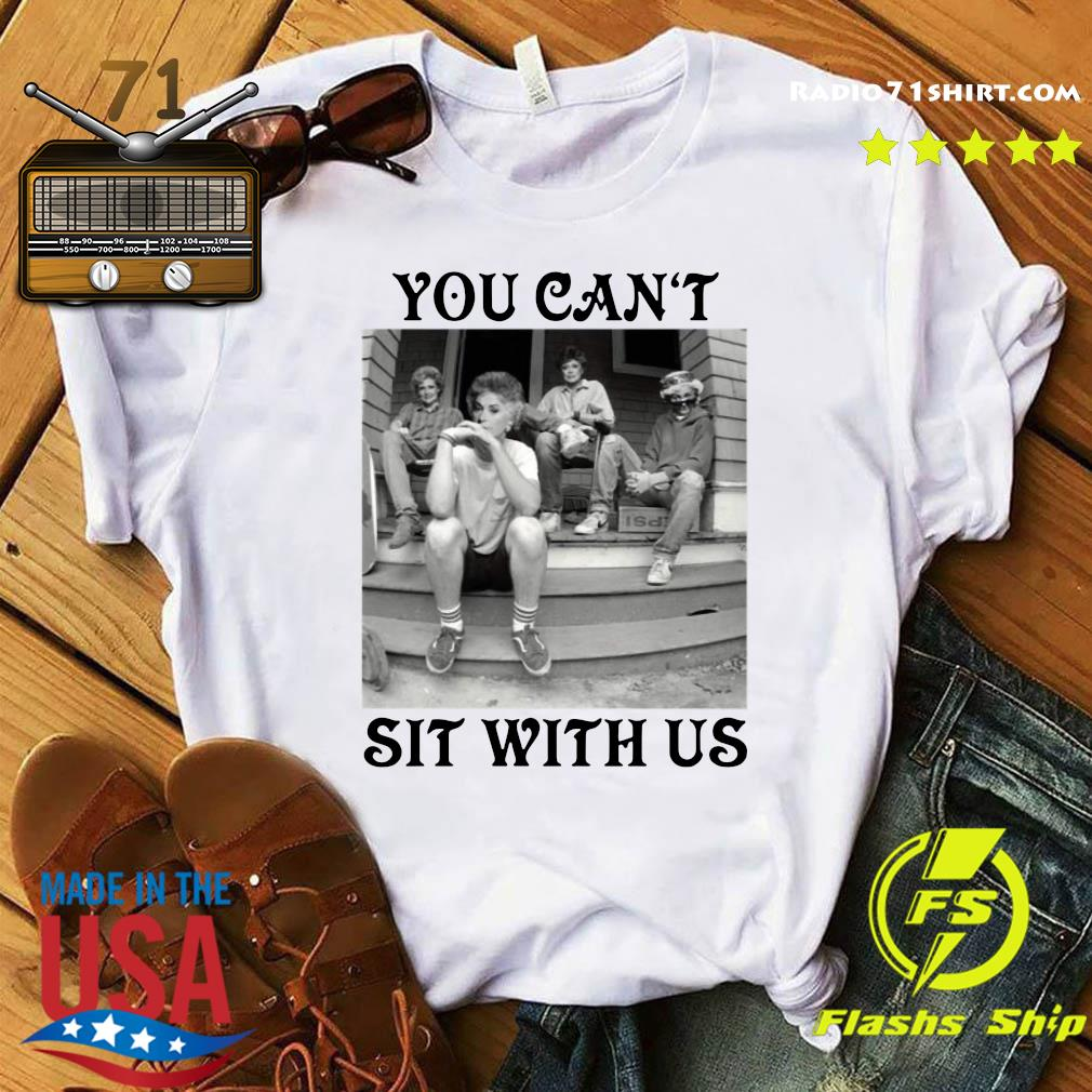 The Golden Girls Minor Threat You Can't Sit With Us Shirt