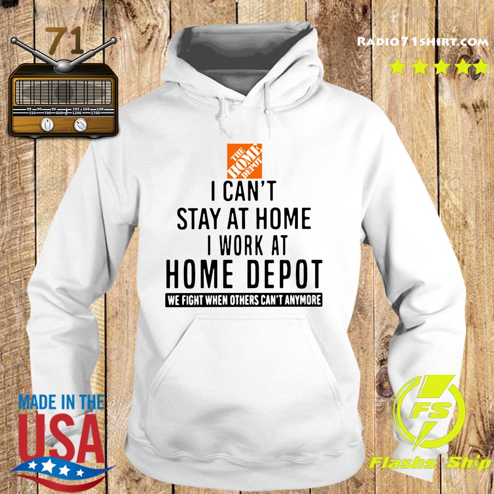 The Home Depot I Can't Stay At Home I Work At Home Depot We Fight When Others Can't Anymore Shirt Hoodie