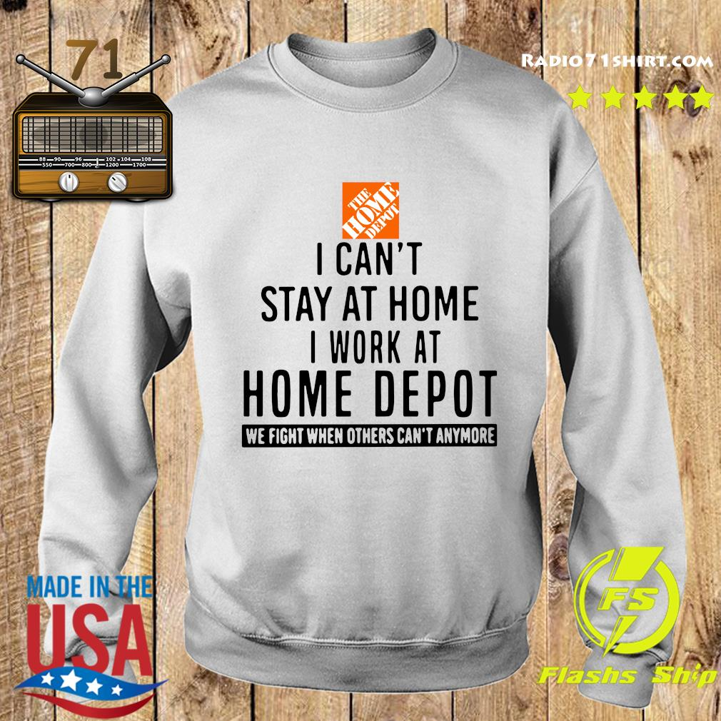 The Home Depot I Can't Stay At Home I Work At Home Depot We Fight When Others Can't Anymore Shirt Sweater