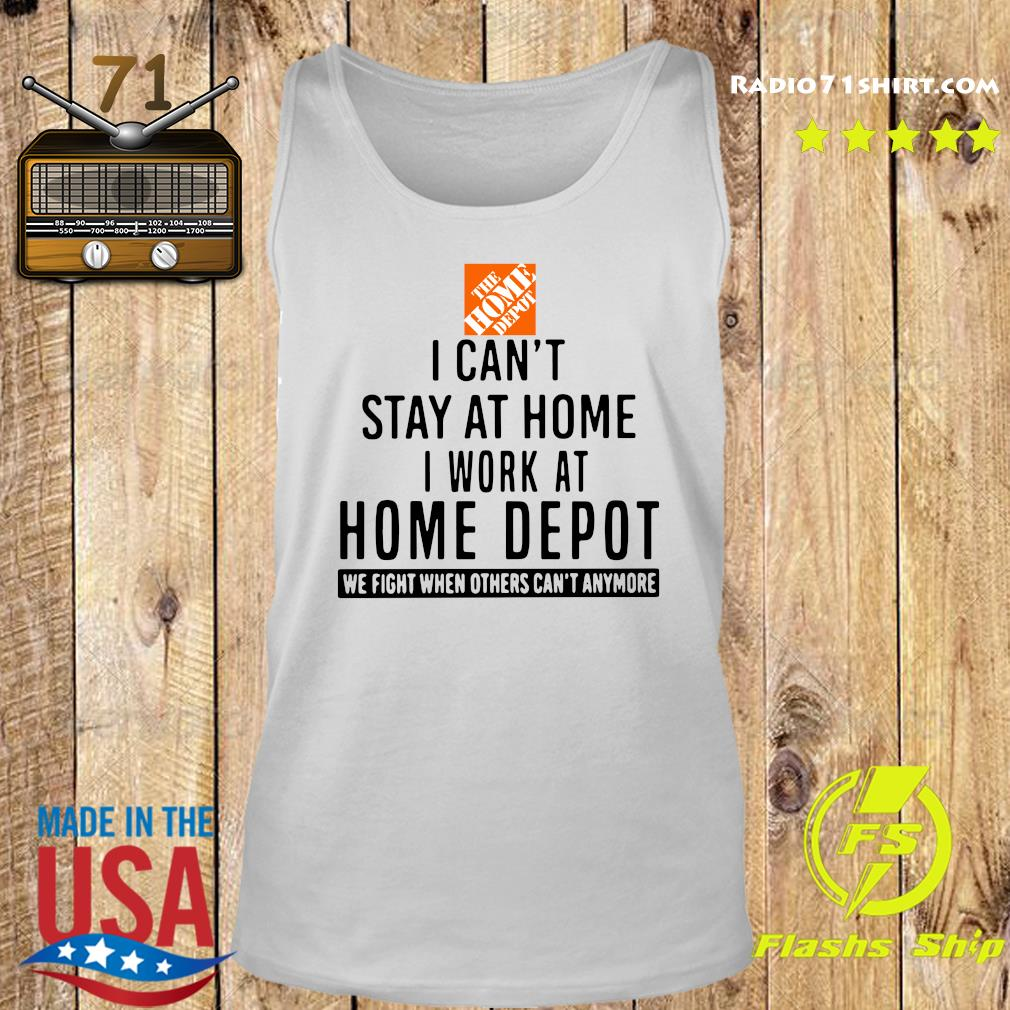 The Home Depot I Can't Stay At Home I Work At Home Depot We Fight When Others Can't Anymore Shirt Tank top