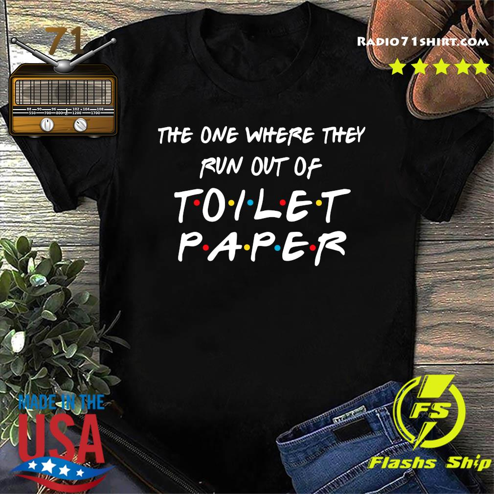 The One Where They Run Out Of Toilet Paper Shirt