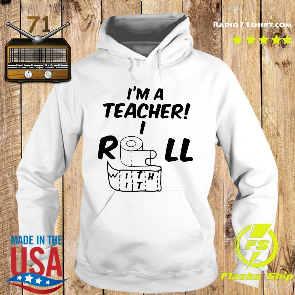 Toilet Paper I'm A Teacher I Roll With It Shirt Hoodie