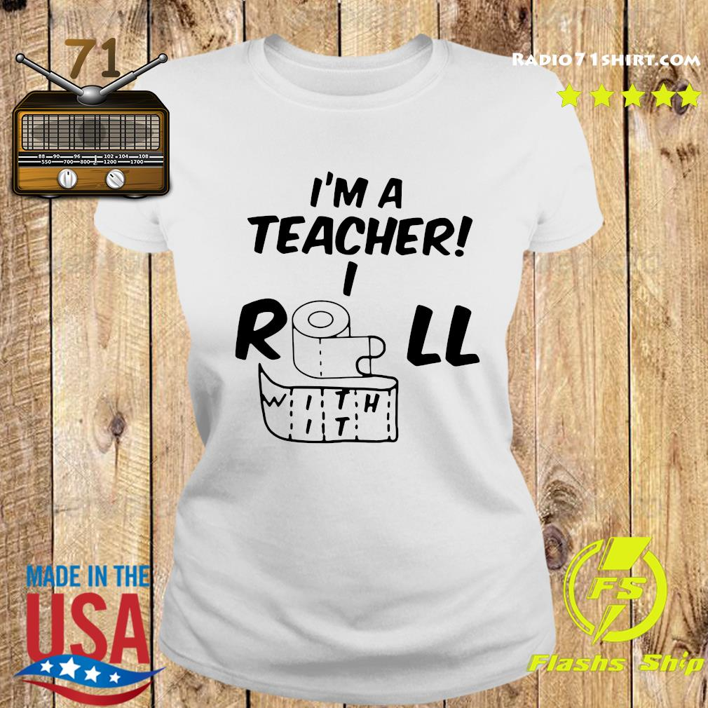 Toilet Paper I'm A Teacher I Roll With It Shirt Ladies tee