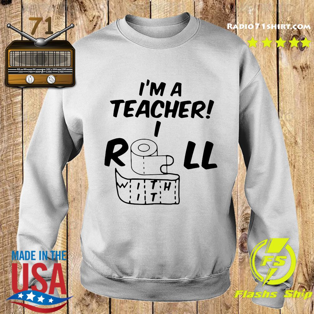 Toilet Paper I'm A Teacher I Roll With It Shirt Sweater
