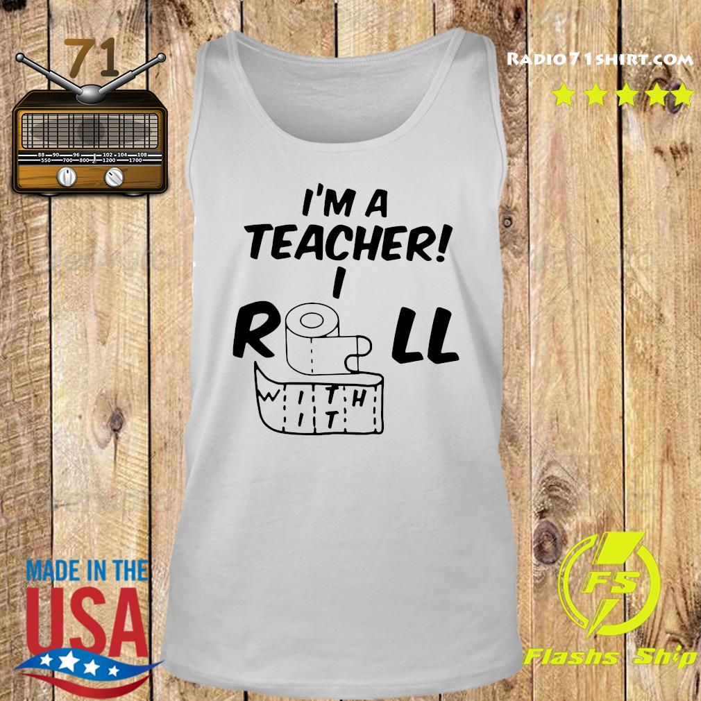 Toilet Paper I'm A Teacher I Roll With It Shirt Tank top