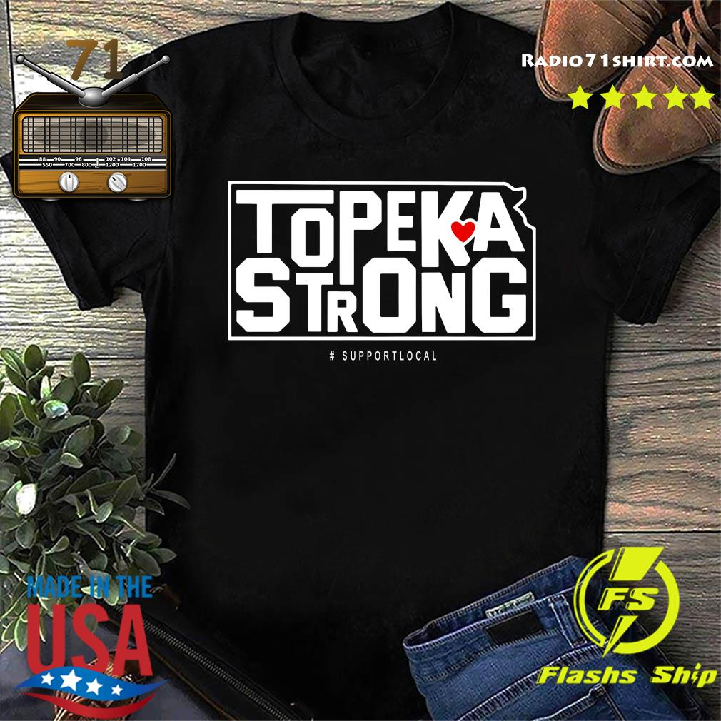 Topeka Strong Support Local Shirt