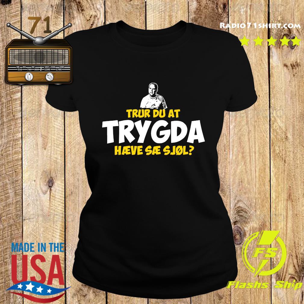 Trur Du At Trygda Haeve Sae Sjol Shirt Ladies tee
