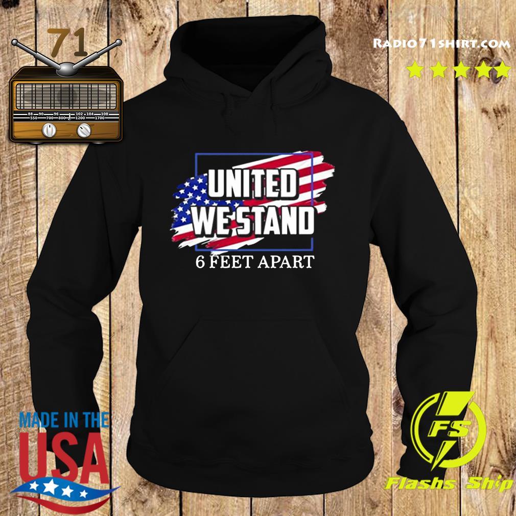 United We Stand 6 Feet Apart Shirt Hoodie