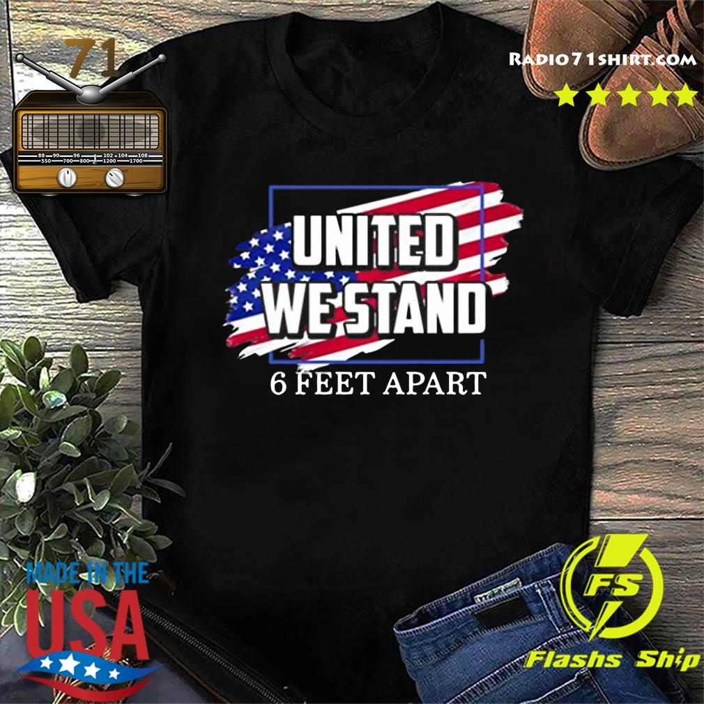 United We Stand 6 Feet Apart Shirt