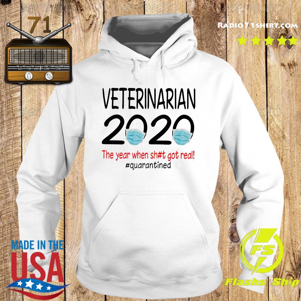 Veterinarian 2020 The Year When Shit Got Real Quarantined Shirt Hoodie